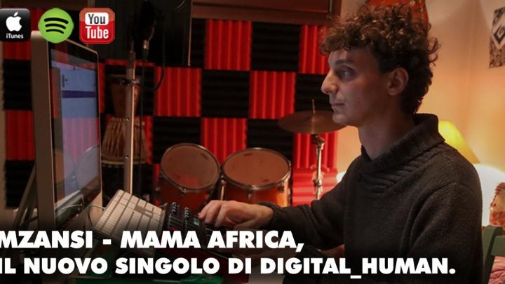 digital_human, fuori il singolo Mzansi – Mama Africa