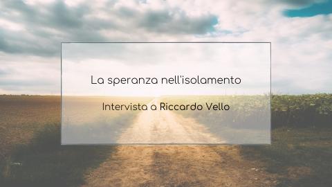 La speranza nell'isolamento: intervista a Riccardo Vello
