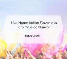"""No Name Italian Flavour e la loro """"Musica Nueva"""": intervista"""
