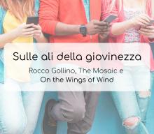 Sulle ali della giovinezza: Rocco Gollino, The Mosaic e On the Wings of Wind